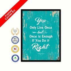 You Only Live Once But Once Is Enough If You Do It Right Framed Canvas White Art