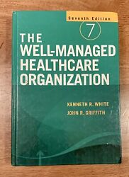 The Well-managed Healthcare Organization By Kenneth R White 7th Edition
