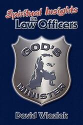 Spiritual Insights For Law Officers By David Wlazlak
