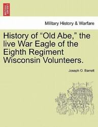History Of Old Abe The Live War Eagle Of The Eighth Regiment Wisconsin Volun...