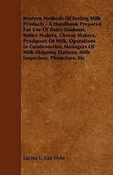 Modern Methods Of Testing Milk Products - A Handbook Prepared For Use Of Dair...