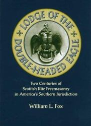 Lodge Of The Double-headed Eagle Two Centuries Of Scottish Rite Freemasonry In