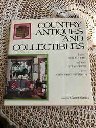 Country Antiques And Collectibles How To Find, Buy, Decorate By Carter Smith