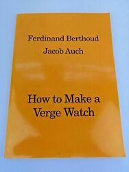 How To Make A Verge Watch - Berthoud, Auch - 1st Edition, Ltd To 80 Copies Only