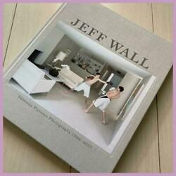 Jeff Wall Tableaux Pictures Photographs 1996-2013 Kunsthaus Bregenz Hardcover