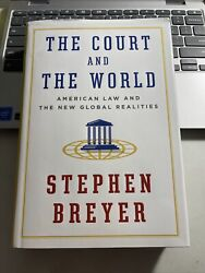 The Court and the World : American Law By Stephen Breyer 2015 Hardcover