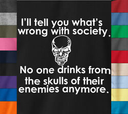Wrong Society T-shirt I Drink From Enemies Skull Funny On Ring Spun Cotton Tee