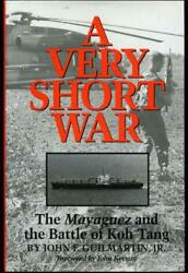 A Very Short War The Mayaguez And The Battle Of Koh Tang, Guilmartin, John F.,