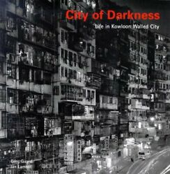 City Of Darkness Life In Kowloon Walled City