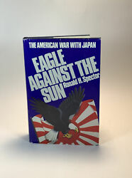 Eagle Against The Sun The American War With Japan By Ronald Spector 1985...