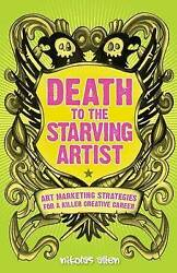 Death To The Starving Artist: Art Marketing Strategies for a Killer Creative Car
