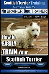 Scottish Terrier Training  Dog Training with the No BRAINER Dog TRAINER ~ We Ma