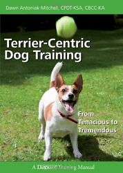 Terrier-centric Dog Training: From Tenacious to Tremendous (Dogwise Training Man