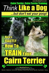 Cairn Terrier Cairn Terrier Training  Think Like a Dog ~ But Don't Eat Your Po