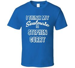 I Think My Soulmate Is Stephen Curry Golden State Basketball Fan T Shirt