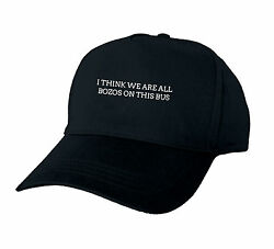I THINK WE ARE ALL BOZOS ON THIS BUS BASEBALL CAP GIFT FUNNY