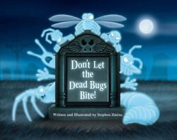Don't Let The Dead Bugs Bite By Stephen Zmina 2015, Hardcover - Signed Copy