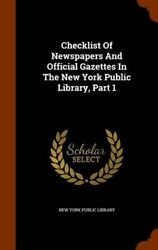 Checklist Of Newspapers And Official Gazettes In The New York Public Library Pa