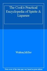 The Cookand039s Practical Encyclopedia Of Spirits And Liqueurs By Stuart Waltonnorma