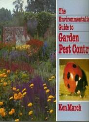 The Environmentalist's Guide to Garden Pest Control By Ken March
