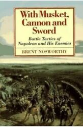 With Musket Cannon And Sword Battle Tactics Of Napoleon And His Enemies Noswo