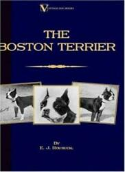 The Boston Terrier (A Vintage Dog Books Breed Classic) by Rousuck E.J. New