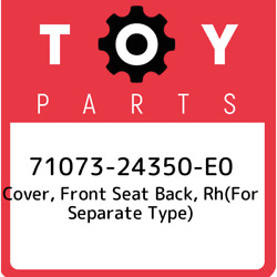 71073-24350-e0 Toyota Cover Front Seat Back Rhfor Separate Type 7107324350e0