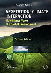 Vegetation-Climate Interaction : How Plants Mak, Adams, Jonathan,,