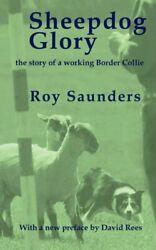 Sheepdog Glory: The Story of a Working Border Collie by Saunders Roy New