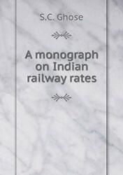 A Monograph On Indian Railway Rates Ghose S.c. 9785519352185 Free Shipping