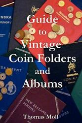 Guide To Vintage Coin Folders And Albums Moll Thomas 9780615188874 New