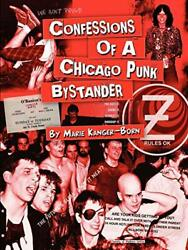 Confessions Of A Chicago Punk Bystander, Kanger-born, Marie 9780557837403 New,,