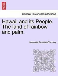 Hawaii And Its People. The Land Of Rainbow And Palm., Twombly, Stevenson,,