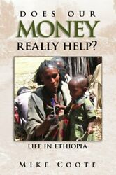 Does Our Money Really Help Life In Ethiopia, Coote 9781434337726 New-,
