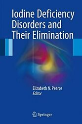Iodine Deficiency Disorders And Their Elimination, Pearce 9783319495040 New-,