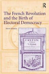 The French Revolution And The Birth Of Electoral Democracy By Edelstein New-,