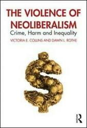 The Violence Of Neoliberalism By Victoria E. Collins Dawn L. Rothe