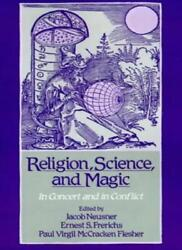 Religion, Science, And Magic In Concert And In Conflict By Neusner New-,