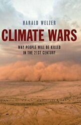 Climate Wars: What People Will be Killed for in the 21st Century, Welzer-,