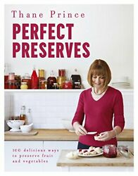 Perfect Preserves 100 Delicious Ways To Preserve Fruit And Vegetables By Thane