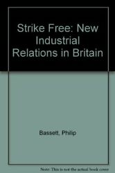 Strike Free New Industrial Relations In Britain By Philip Bassett