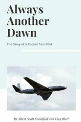 Always Another Dawn The Story Of A Rocket Test Pilot, Crossfield, Scott,,