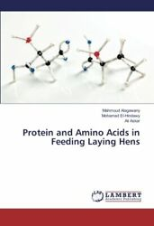 Protein And Amino Acids In Feeding Laying Hens, Mahmoud 9783659766398 New,,
