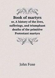 Book Of Martyrs Or, A History Of The Lives, Suf, Foxe, John,,