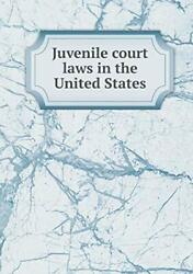 Juvenile Court Laws In The United States, Hart, Hornell 9785518489677 New,,