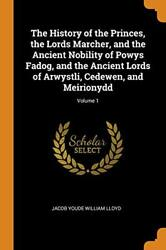 The History Of The Princes, The Lords Marcher, And The Ancient Nobil-,