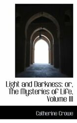 Light And Darkness Or, The Mysteries Of Life, Volume Iii By Crowe Hb-,