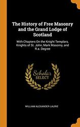 The History Of Free Masonry And The Grand Lodge, Laur-,