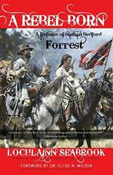 A Rebel Born A Defense Of Nathan Bedford Forrest By Seabrook, Lochlainn New,,