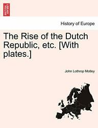 The Rise Of The Dutch Republic, Etc. [with Plates.] Vol. Ii, Motley, Lothrop,,